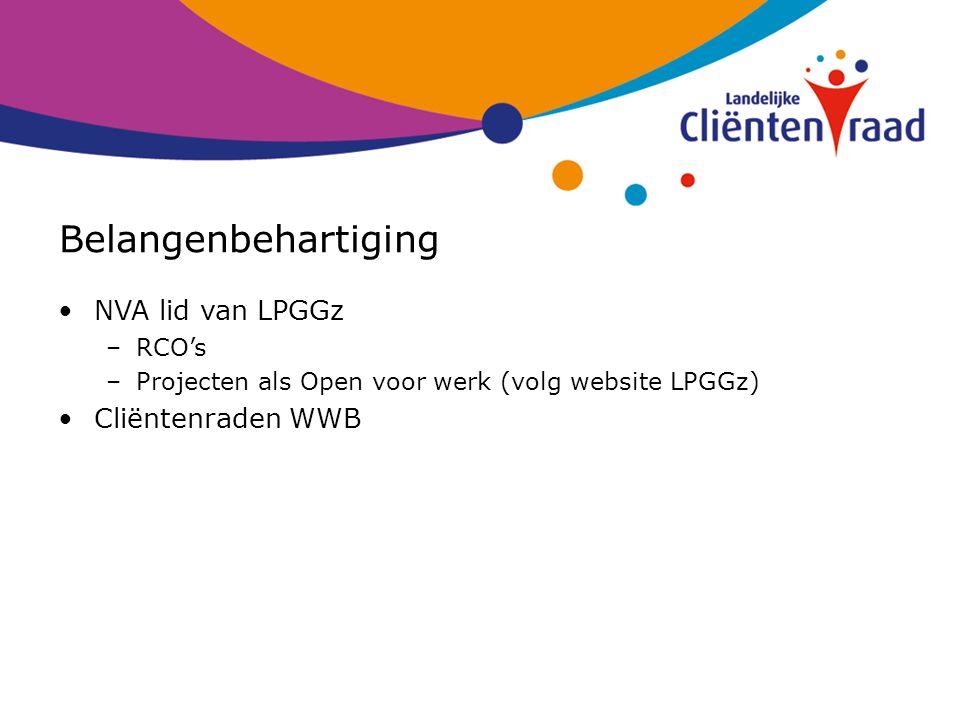 Belangenbehartiging NVA lid van LPGGz –RCO's –Projecten als Open voor werk (volg website LPGGz) Cliëntenraden WWB