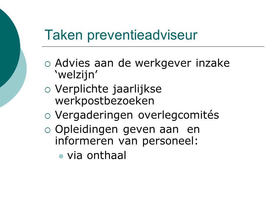 Taken preventieadviseur  Advies aan de werkgever inzake 'welzijn'  Verplichte jaarlijkse werkpostbezoeken  Vergaderingen overlegcomités  Opleiding