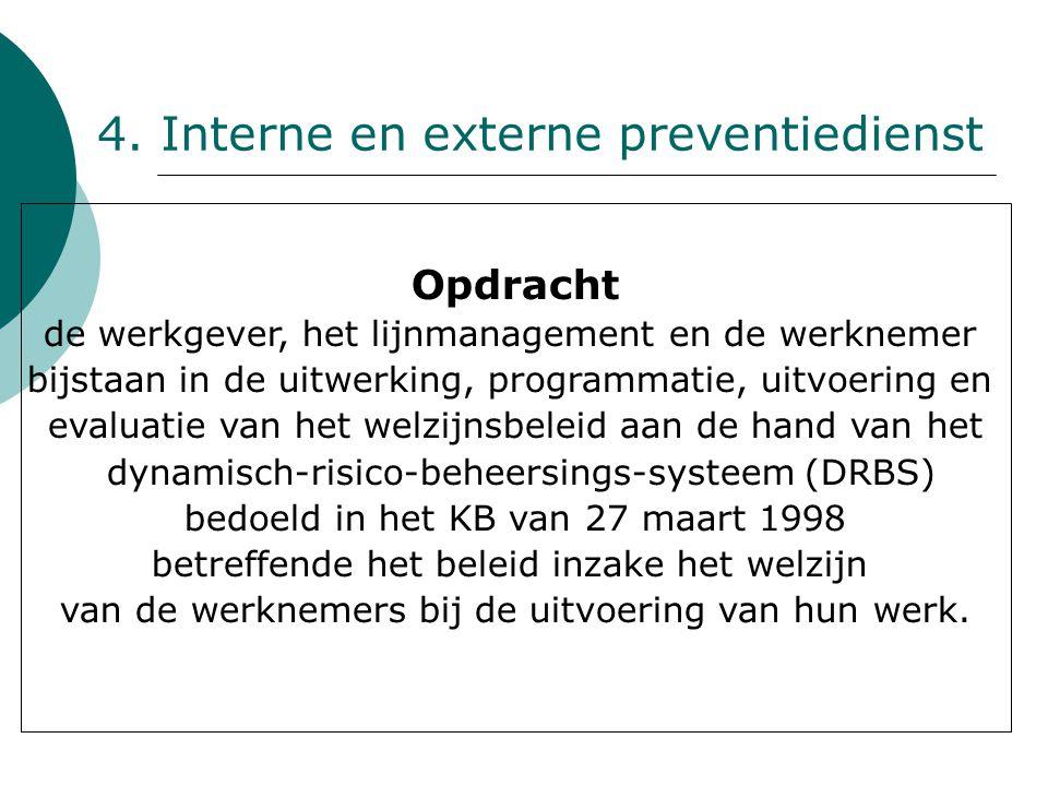 4. Interne en externe preventiedienst Opdracht de werkgever, het lijnmanagement en de werknemer bijstaan in de uitwerking, programmatie, uitvoering en
