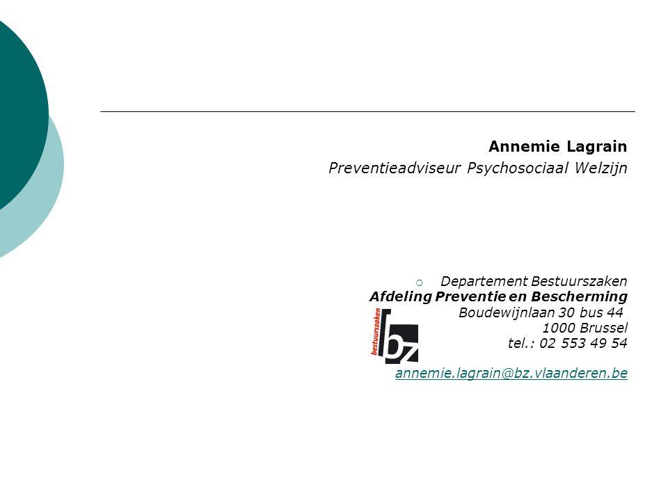 Annemie Lagrain Preventieadviseur Psychosociaal Welzijn  Departement Bestuurszaken Afdeling Preventie en Bescherming Boudewijnlaan 30 bus 44 1000 Bru