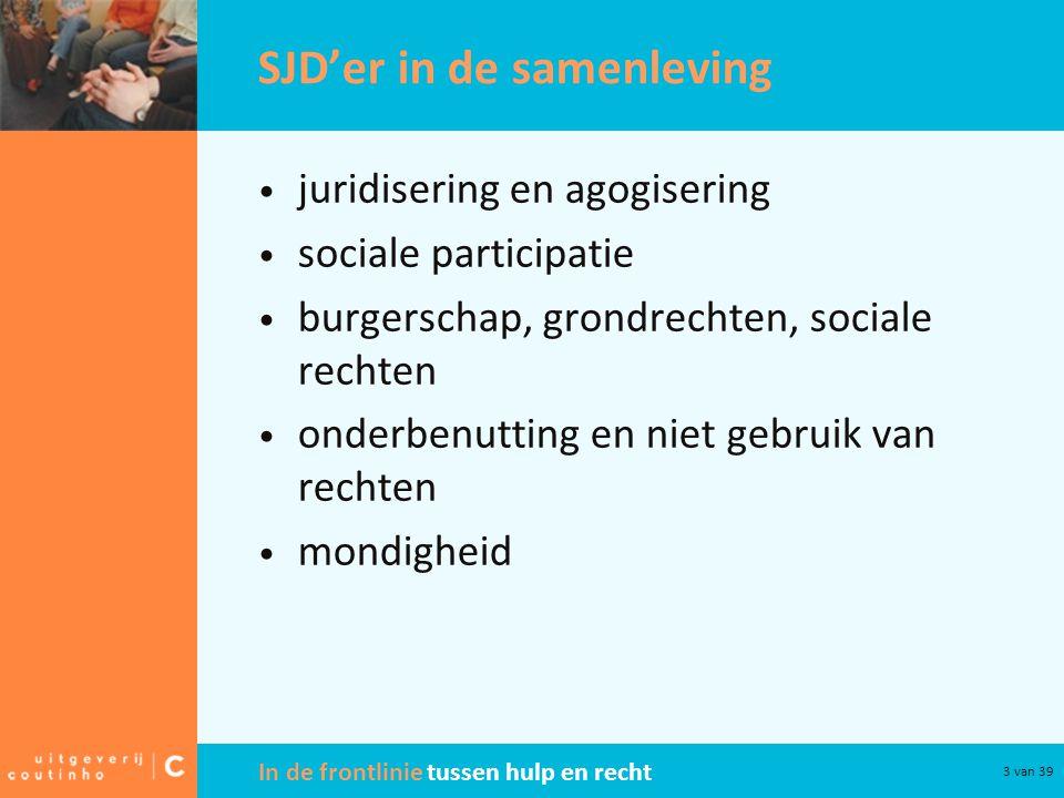In de frontlinie tussen hulp en recht 3 van 39 SJD'er in de samenleving juridisering en agogisering sociale participatie burgerschap, grondrechten, so