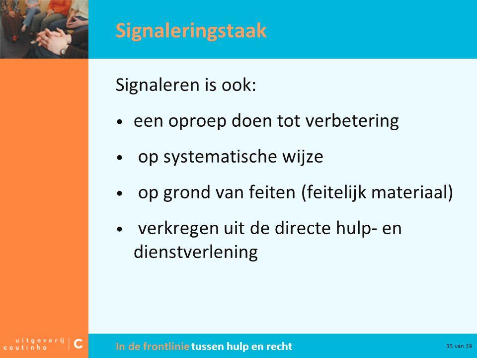 In de frontlinie tussen hulp en recht 35 van 39 Signaleringstaak Signaleren is ook: een oproep doen tot verbetering op systematische wijze op grond va