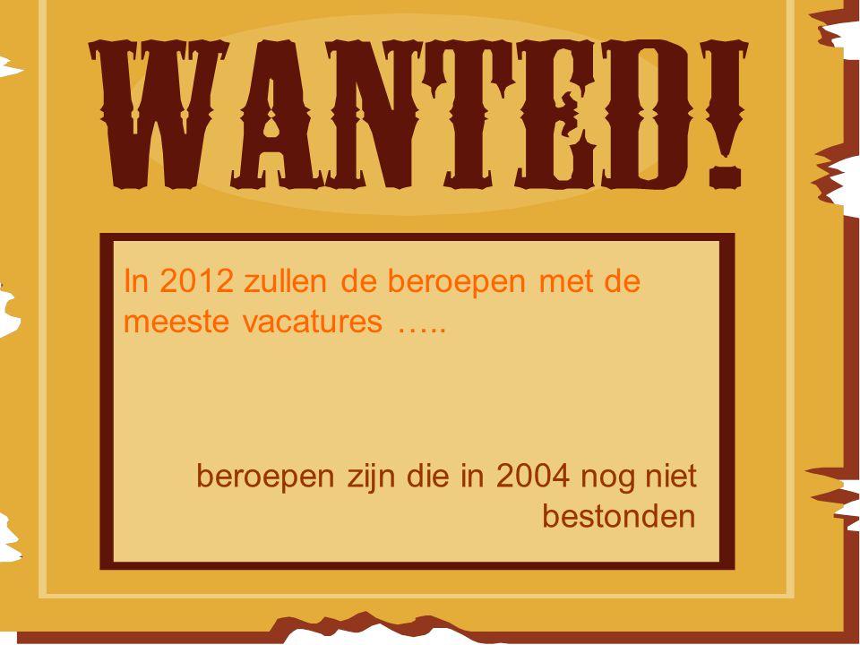 In 2012 zullen de beroepen met de meeste vacatures ….. beroepen zijn die in 2004 nog niet bestonden