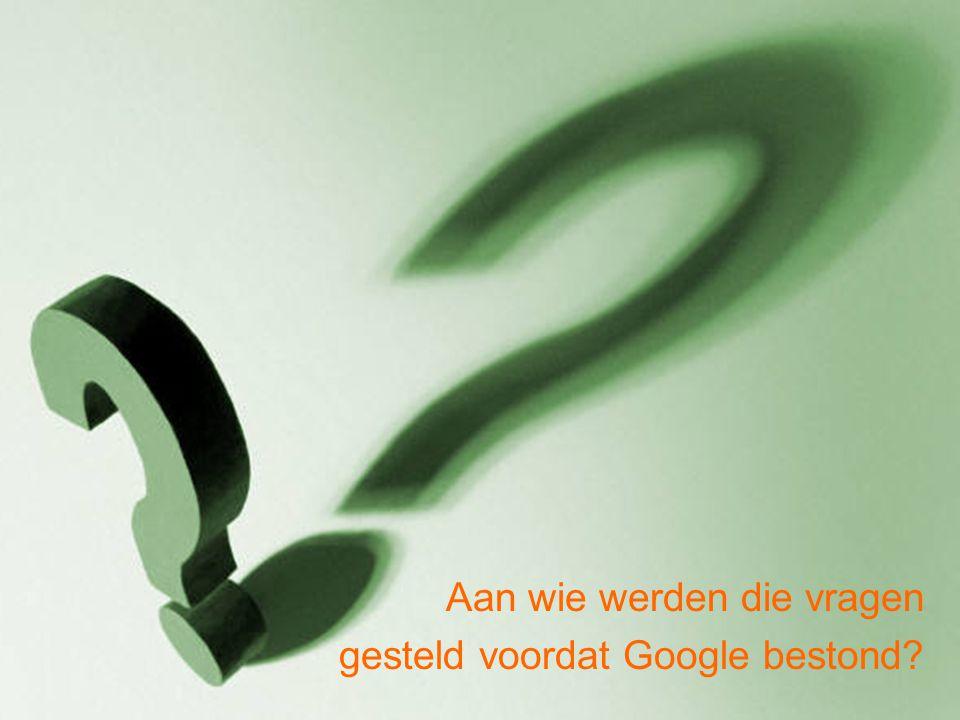 Aan wie werden die vragen gesteld voordat Google bestond?