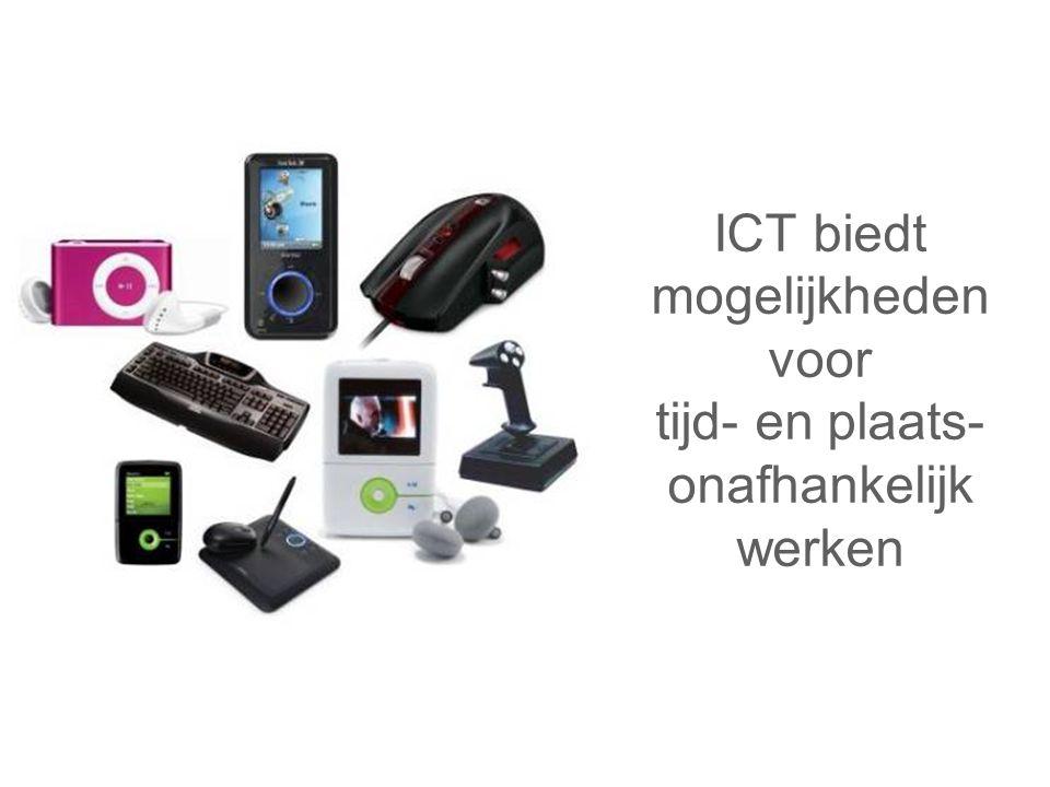 ICT biedt mogelijkheden voor tijd- en plaats- onafhankelijk werken