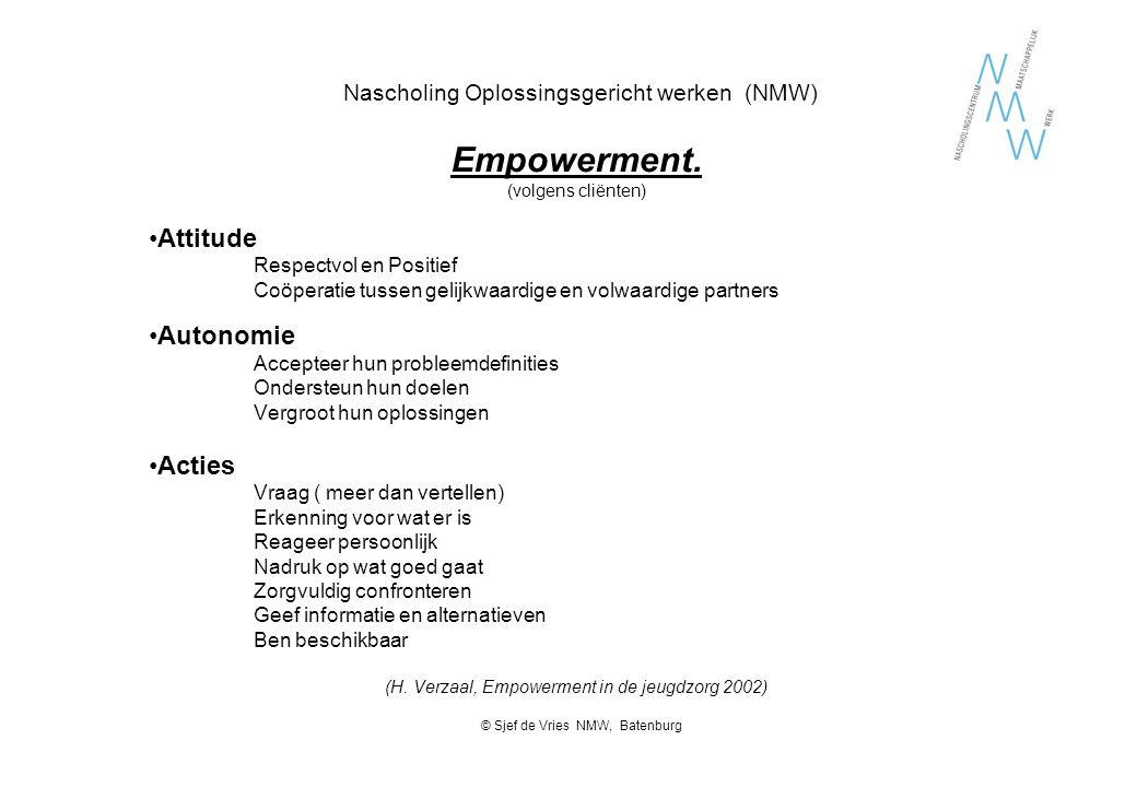Nascholing Oplossingsgericht werken (NMW) Empowerment. (volgens cliënten) Attitude Respectvol en Positief Coöperatie tussen gelijkwaardige en volwaard