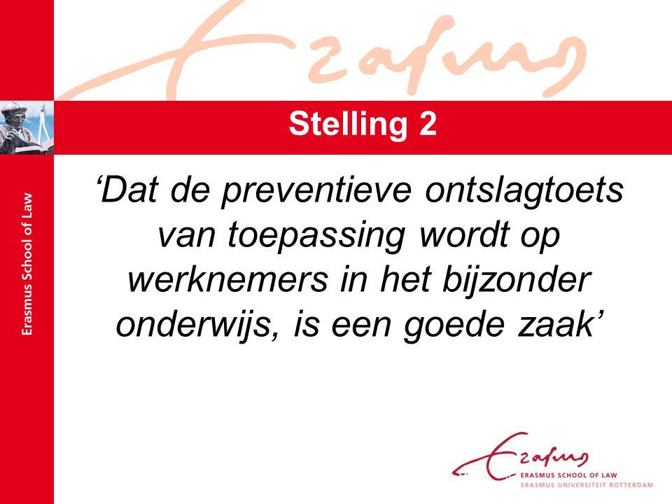 Stelling 2 'Dat de preventieve ontslagtoets van toepassing wordt op werknemers in het bijzonder onderwijs, is een goede zaak'
