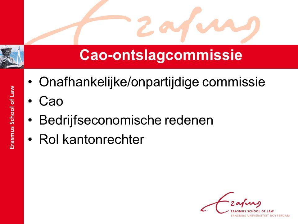 Cao-ontslagcommissie Onafhankelijke/onpartijdige commissie Cao Bedrijfseconomische redenen Rol kantonrechter