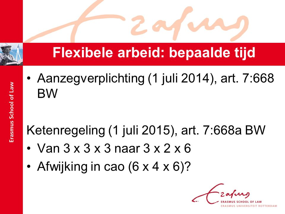 Flexibele arbeid: bepaalde tijd PO-Raad (www.poraad.nl, 10 februari 2014)www.poraad.nl 'Wet werk en zekerheid zorgt voor grotere klassen in het primair onderwijs' AOb (www.aob.nl, 13 februari 2014)www.aob.nl 'AOb juist blij met inperking aantal tijdelijke contracten' Intrinsieke aard bedrijfsvoering?