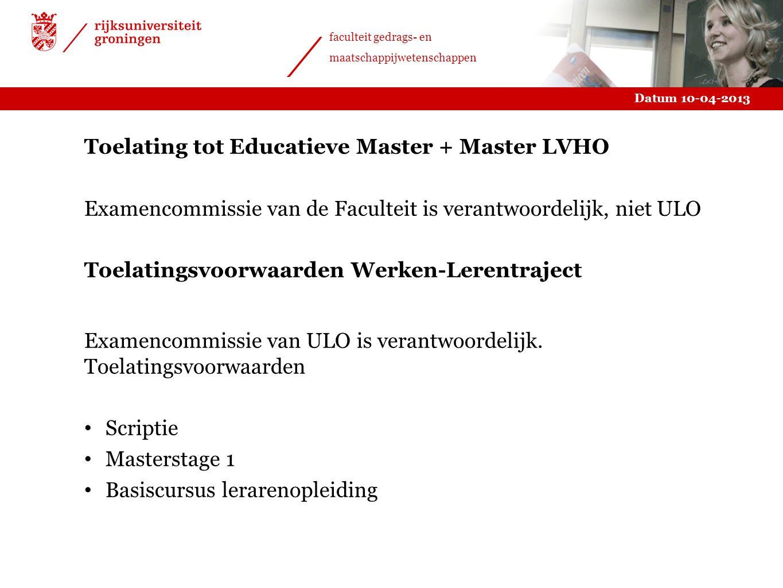 Datum 10-04-2013 faculteit gedrags- en maatschappijwetenschappen Toelating tot Educatieve Master + Master LVHO Examencommissie van de Faculteit is ver