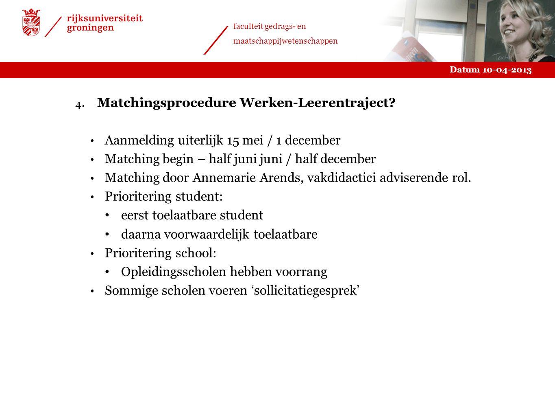 Datum 10-04-2013 faculteit gedrags- en maatschappijwetenschappen 4. Matchingsprocedure Werken-Leerentraject? Aanmelding uiterlijk 15 mei / 1 december