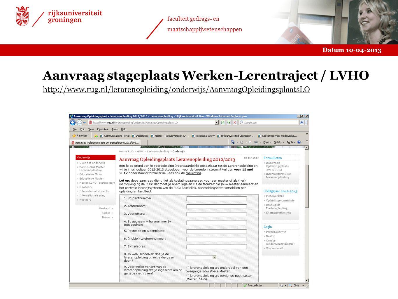 Datum 10-04-2013 faculteit gedrags- en maatschappijwetenschappen Aanvraag stageplaats Werken-Lerentraject / LVHO http://www.rug.nl/lerarenopleiding/on