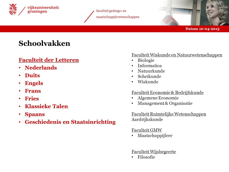 Datum 10-04-2013 faculteit gedrags- en maatschappijwetenschappen Schoolvakken Faculteit der Letteren Nederlands Duits Engels Frans Fries Klassieke Tal