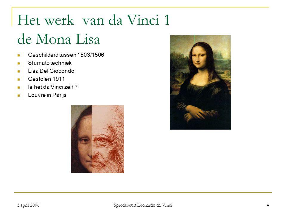 5 april 2006 Spreekbeurt Leonardo da Vinci 4 Het werk van da Vinci 1 de Mona Lisa Geschilderd tussen 1503/1506 Sfumato techniek Lisa Del Giocondo Gest