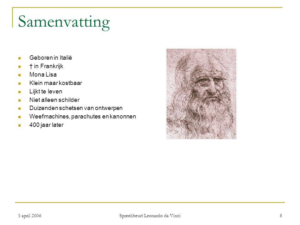 5 april 2006 Spreekbeurt Leonardo da Vinci 8 Samenvatting Geboren in Italië † in Frankrijk Mona Lisa Klein maar kostbaar Lijkt te leven Niet alleen sc