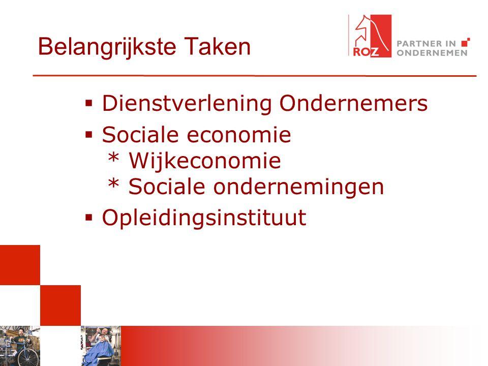 Belangrijkste Taken  Dienstverlening Ondernemers  Sociale economie * Wijkeconomie * Sociale ondernemingen  Opleidingsinstituut
