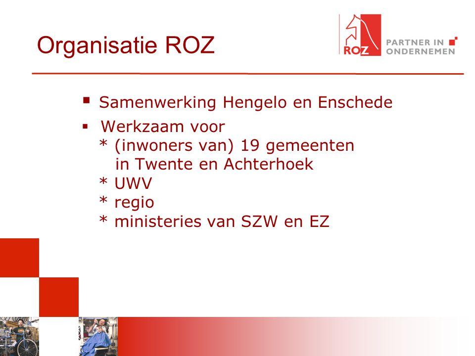 Organisatie ROZ  Samenwerking Hengelo en Enschede  Werkzaam voor * (inwoners van) 19 gemeenten in Twente en Achterhoek * UWV * regio * ministeries v