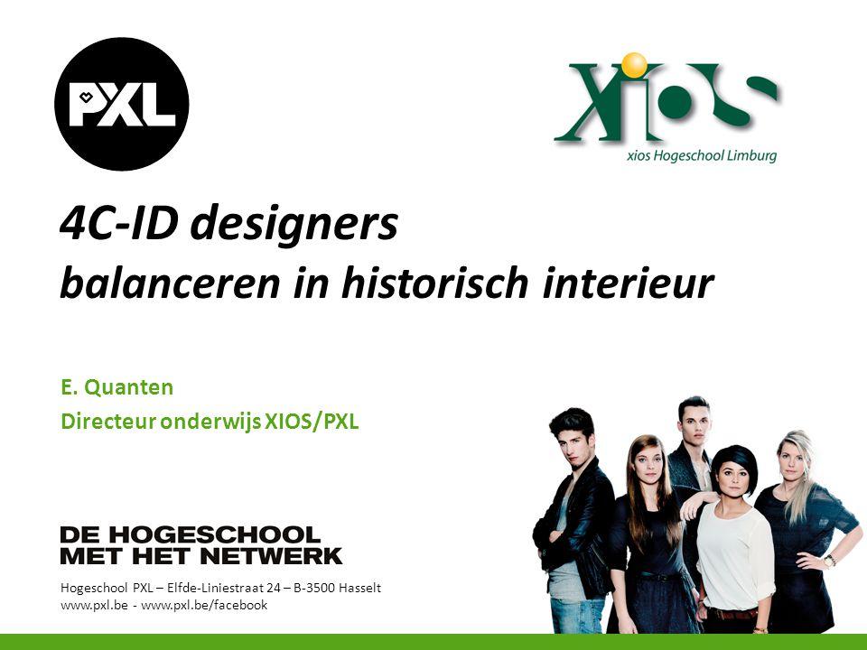 Hogeschool PXL – Elfde-Liniestraat 24 – B-3500 Hasselt www.pxl.be - www.pxl.be/facebook 4C-ID designers balanceren in historisch interieur E. Quanten