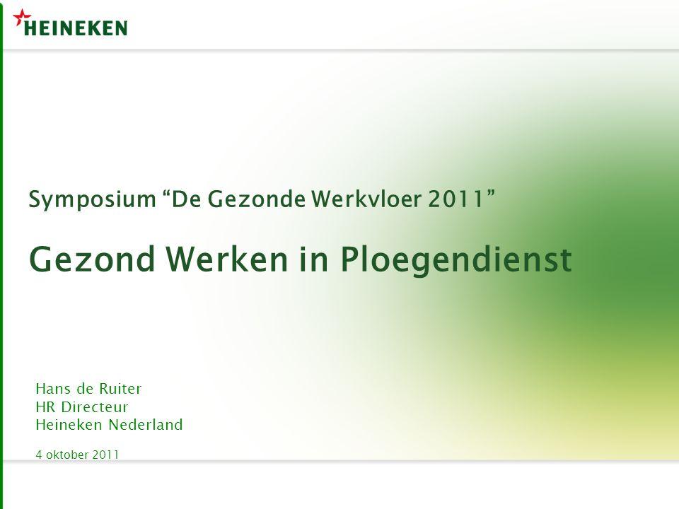 Symposium De Gezonde Werkvloer 2011 Gezond Werken in Ploegendienst Hans de Ruiter HR Directeur Heineken Nederland 4 oktober 2011