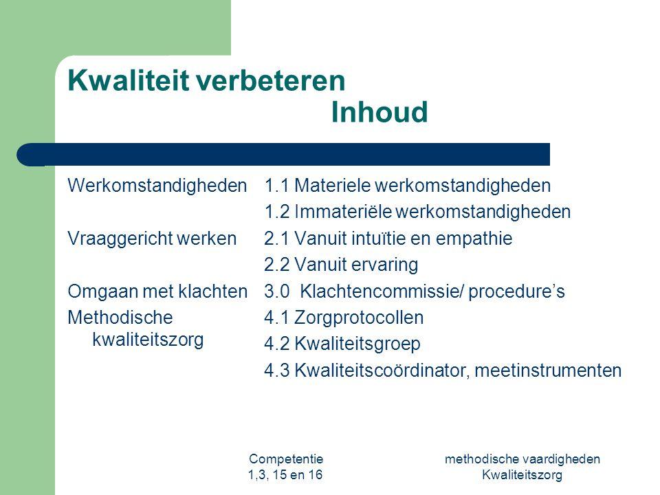 Competentie 1,3, 15 en 16 methodische vaardigheden Kwaliteitszorg Kwaliteit verbeteren Inhoud Werkomstandigheden Vraaggericht werken Omgaan met klacht