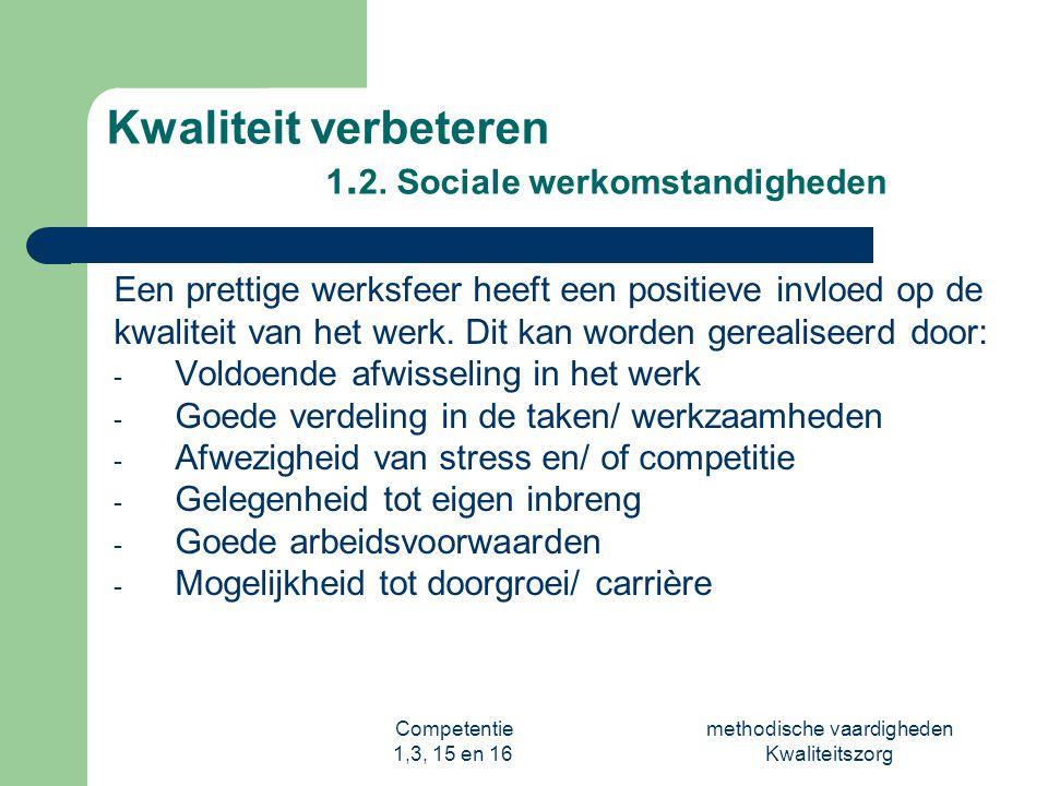Competentie 1,3, 15 en 16 methodische vaardigheden Kwaliteitszorg Kwaliteit verbeteren 1. 2. Sociale werkomstandigheden Een prettige werksfeer heeft e