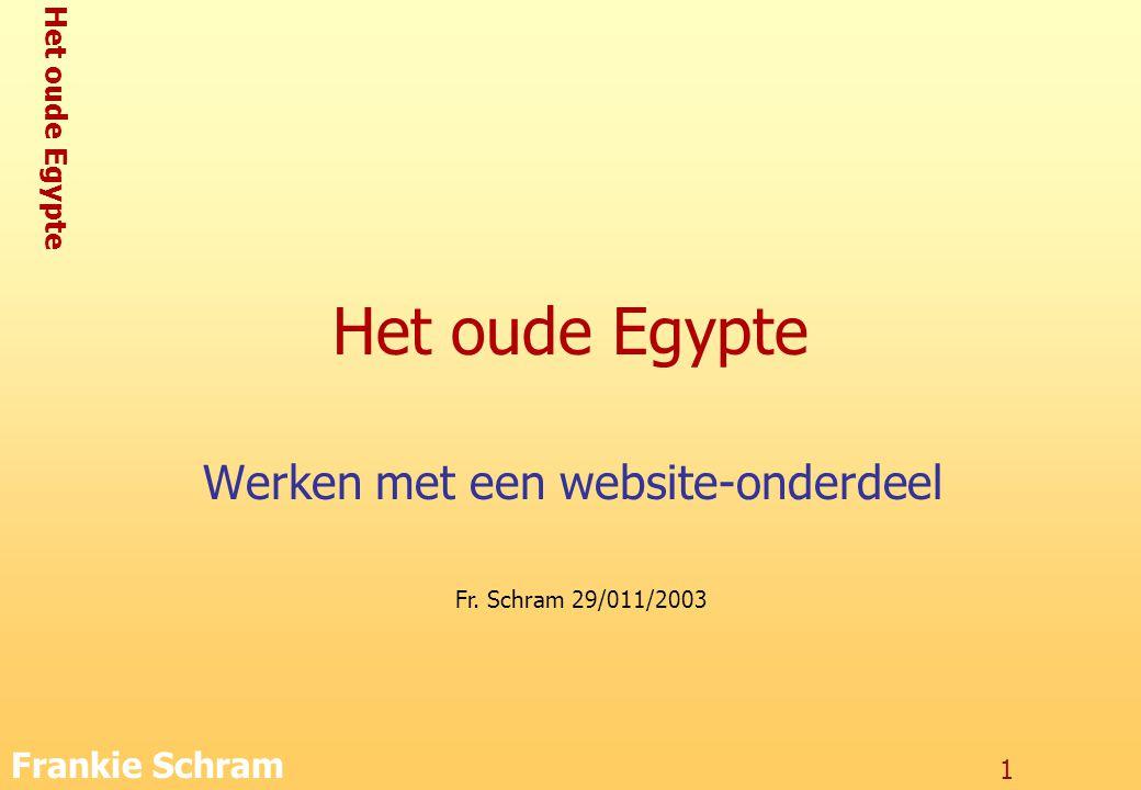 Het oude Egypte Frankie Schram 1 Het oude Egypte Werken met een website-onderdeel Fr.