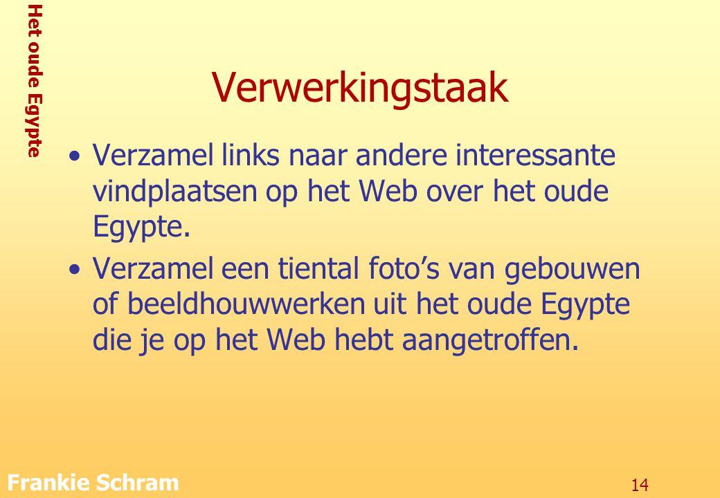 Het oude Egypte Frankie Schram 14 Verwerkingstaak Verzamel links naar andere interessante vindplaatsen op het Web over het oude Egypte.