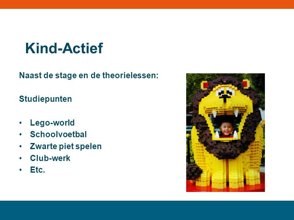 Kind-Actief Naast de stage en de theorielessen: Studiepunten Lego-world Schoolvoetbal Zwarte piet spelen Club-werk Etc.