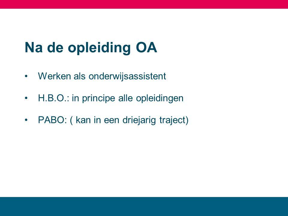 Na de opleiding OA Werken als onderwijsassistent H.B.O.: in principe alle opleidingen PABO: ( kan in een driejarig traject) MBO landstede