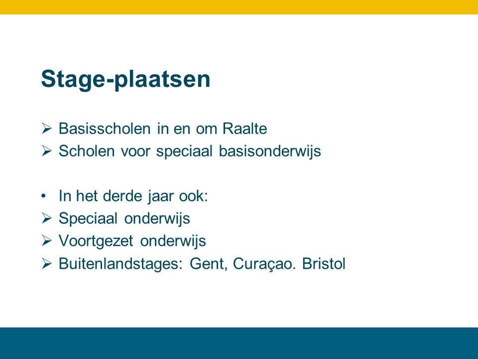 Stage-plaatsen  Basisscholen in en om Raalte  Scholen voor speciaal basisonderwijs In het derde jaar ook:  Speciaal onderwijs  Voortgezet onderwijs  Buitenlandstages: Gent, Curaçao.