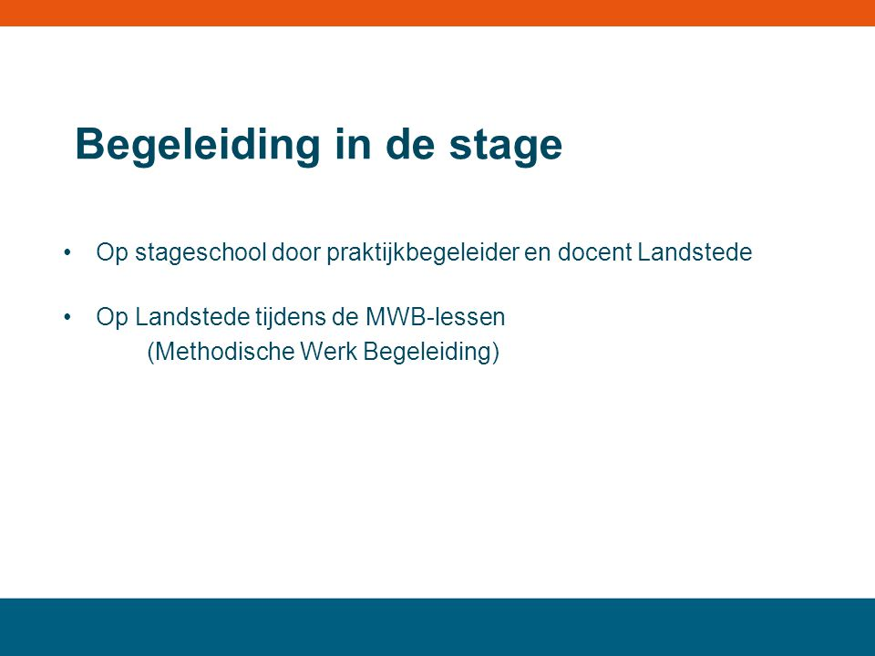 Begeleiding in de stage Op stageschool door praktijkbegeleider en docent Landstede Op Landstede tijdens de MWB-lessen (Methodische Werk Begeleiding) M
