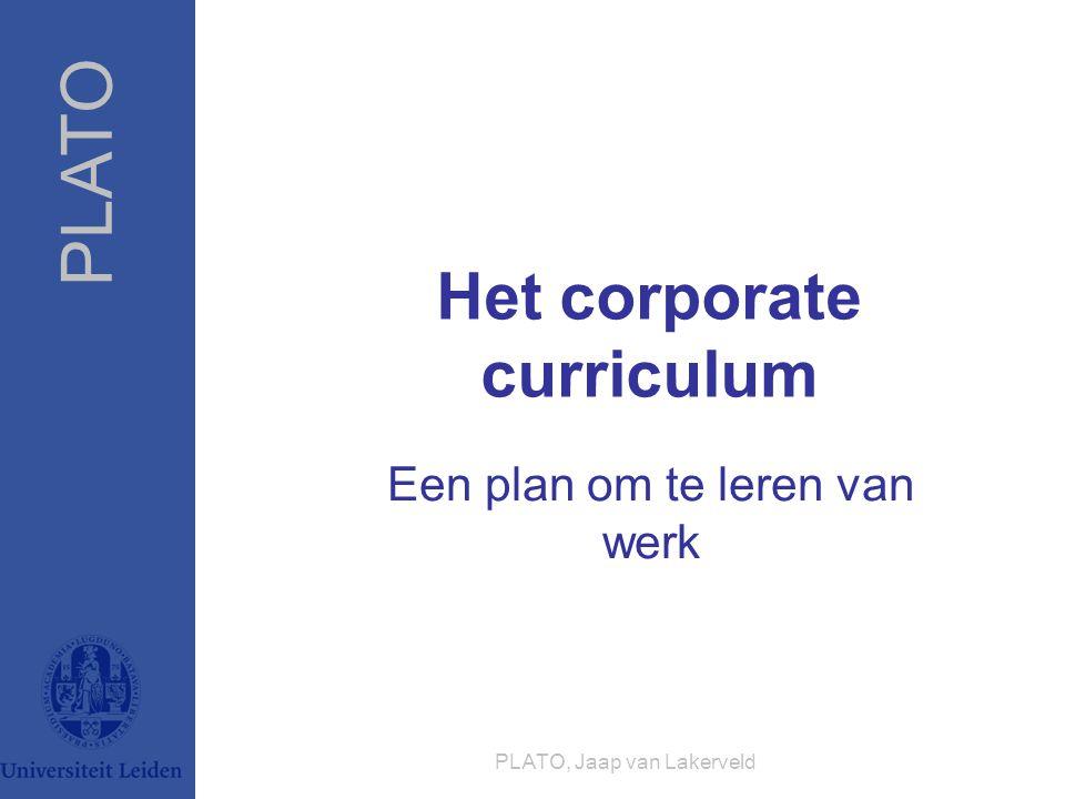 PLATO PLATO, Jaap van Lakerveld Het corporate curriculum Een plan om te leren van werk