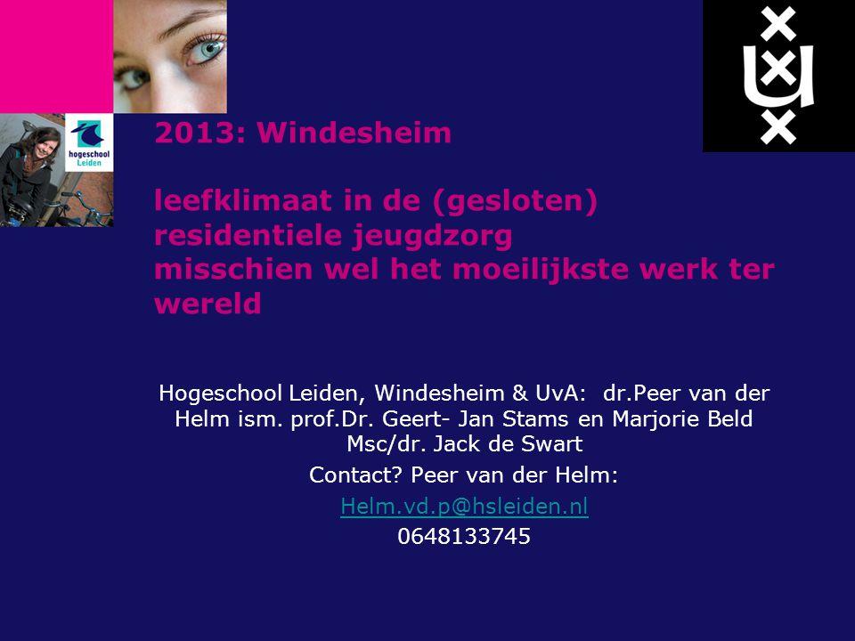 2013: Windesheim leefklimaat in de (gesloten) residentiele jeugdzorg misschien wel het moeilijkste werk ter wereld Hogeschool Leiden, Windesheim & UvA