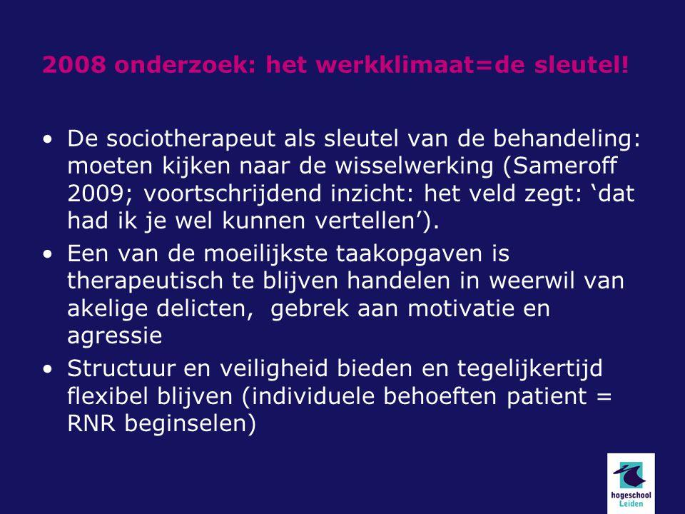 2008 onderzoek: het werkklimaat=de sleutel! De sociotherapeut als sleutel van de behandeling: moeten kijken naar de wisselwerking (Sameroff 2009; voor