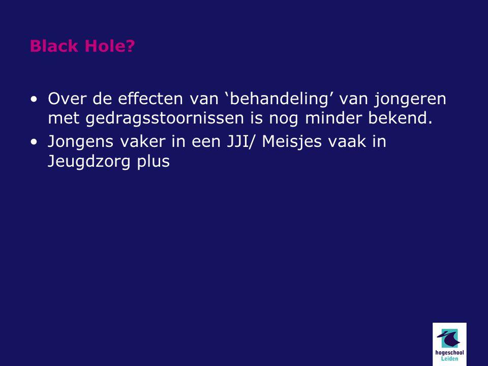 Black Hole? Over de effecten van 'behandeling' van jongeren met gedragsstoornissen is nog minder bekend. Jongens vaker in een JJI/ Meisjes vaak in Jeu