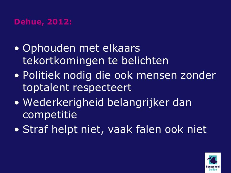 Dehue, 2012: Ophouden met elkaars tekortkomingen te belichten Politiek nodig die ook mensen zonder toptalent respecteert Wederkerigheid belangrijker d