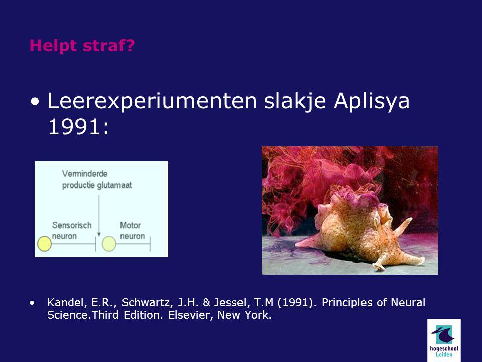 Helpt straf? Leerexperiumenten slakje Aplisya 1991: Kandel, E.R., Schwartz, J.H. & Jessel, T.M (1991). Principles of Neural Science.Third Edition. Els