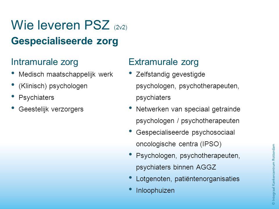 Wie leveren PSZ (2v2) Gespecialiseerde zorg Intramurale zorg Medisch maatschappelijk werk (Klinisch) psychologen Psychiaters Geestelijk verzorgers Ext