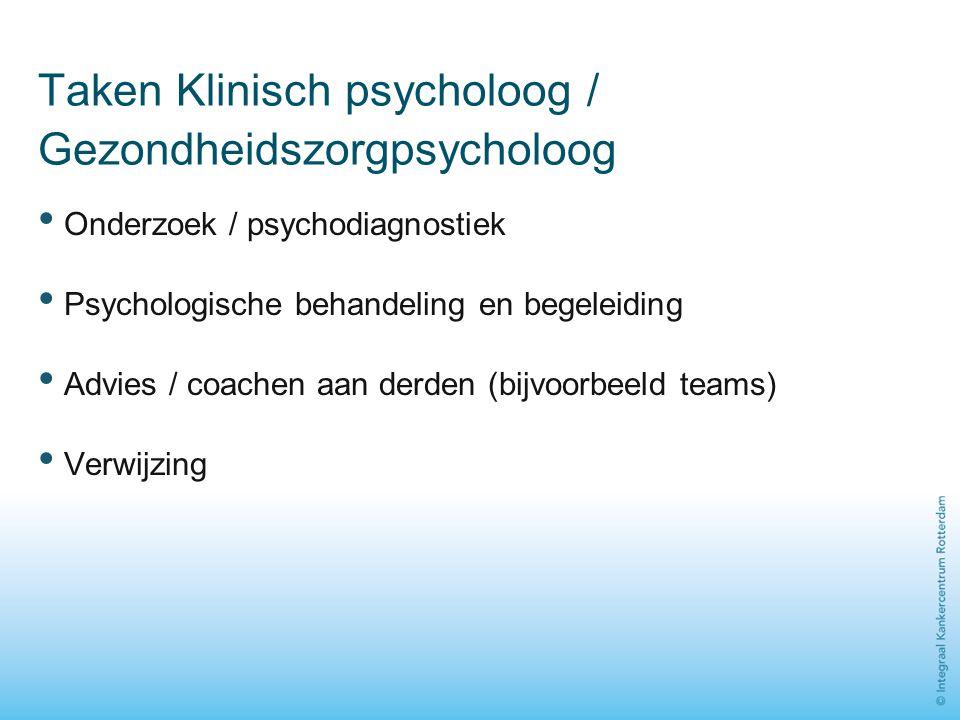 Taken Klinisch psycholoog / Gezondheidszorgpsycholoog Onderzoek / psychodiagnostiek Psychologische behandeling en begeleiding Advies / coachen aan der