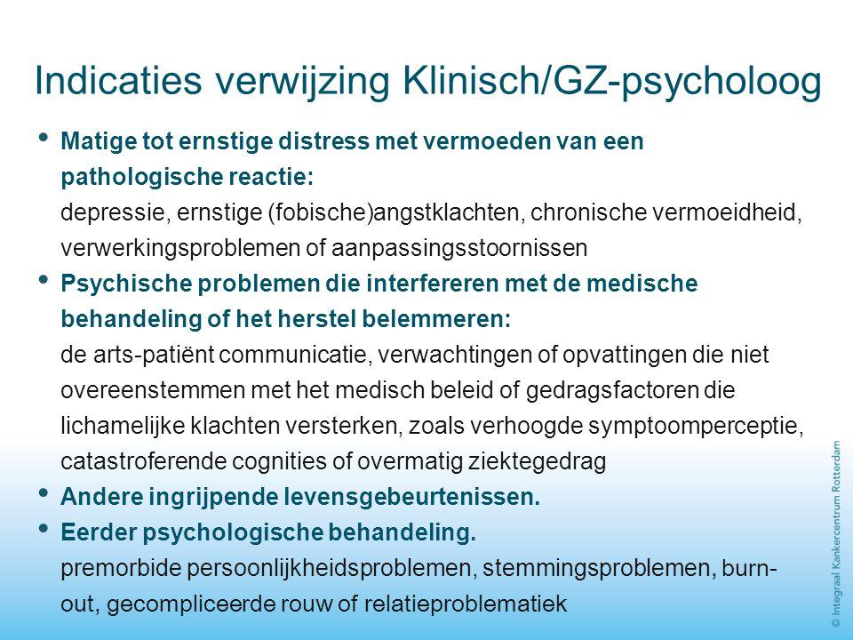 Indicaties verwijzing Klinisch/GZ-psycholoog Matige tot ernstige distress met vermoeden van een pathologische reactie: depressie, ernstige (fobische)a