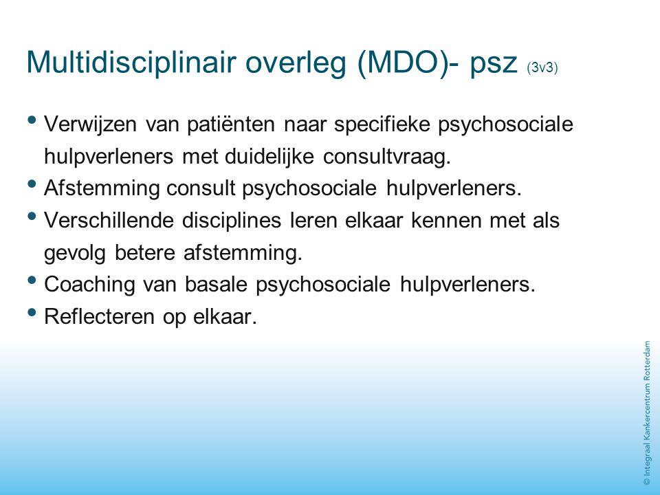 Multidisciplinair overleg (MDO)- psz (3v3) Verwijzen van patiënten naar specifieke psychosociale hulpverleners met duidelijke consultvraag. Afstemming