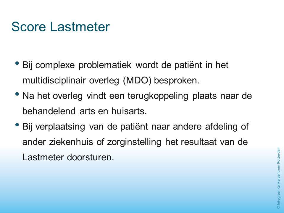Score Lastmeter Bij complexe problematiek wordt de patiënt in het multidisciplinair overleg (MDO) besproken. Na het overleg vindt een terugkoppeling p