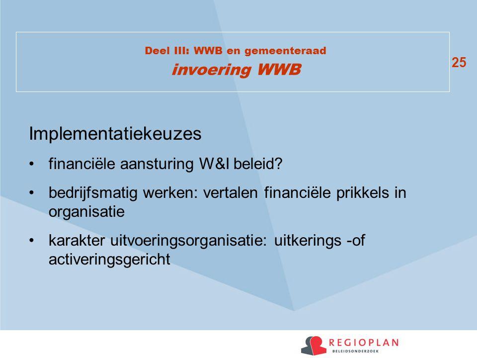 25 Deel III: WWB en gemeenteraad invoering WWB Implementatiekeuzes financiële aansturing W&I beleid? bedrijfsmatig werken: vertalen financiële prikkel
