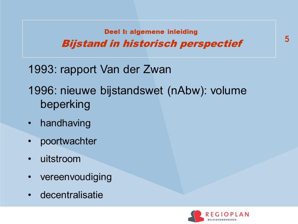 5 Deel I: algemene inleiding Bijstand in historisch perspectief 1993: rapport Van der Zwan 1996: nieuwe bijstandswet (nAbw): volume beperking handhaving poortwachter uitstroom vereenvoudiging decentralisatie