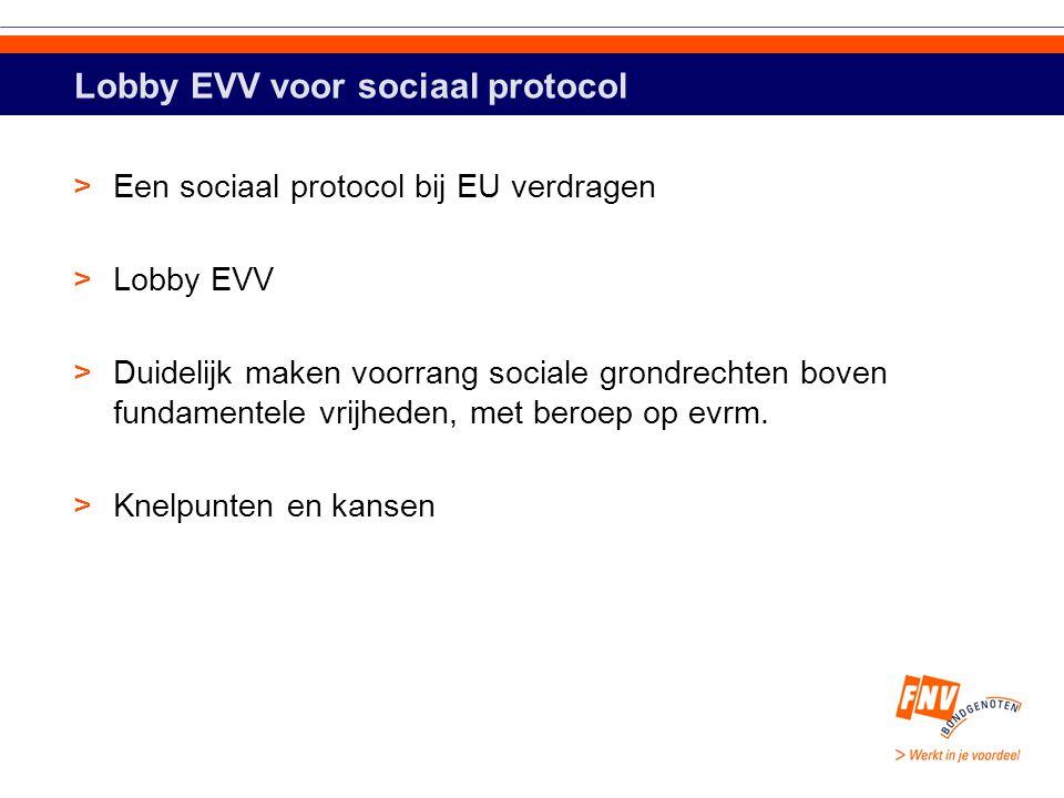 Lobby EVV voor sociaal protocol >Een sociaal protocol bij EU verdragen >Lobby EVV >Duidelijk maken voorrang sociale grondrechten boven fundamentele vrijheden, met beroep op evrm.