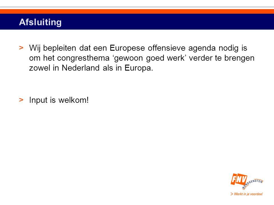 Afsluiting >Wij bepleiten dat een Europese offensieve agenda nodig is om het congresthema 'gewoon goed werk' verder te brengen zowel in Nederland als in Europa.