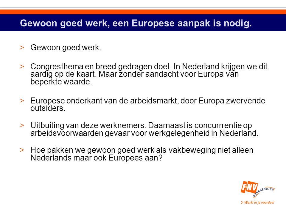 Gewoon goed werk, een Europese aanpak is nodig. >Gewoon goed werk.