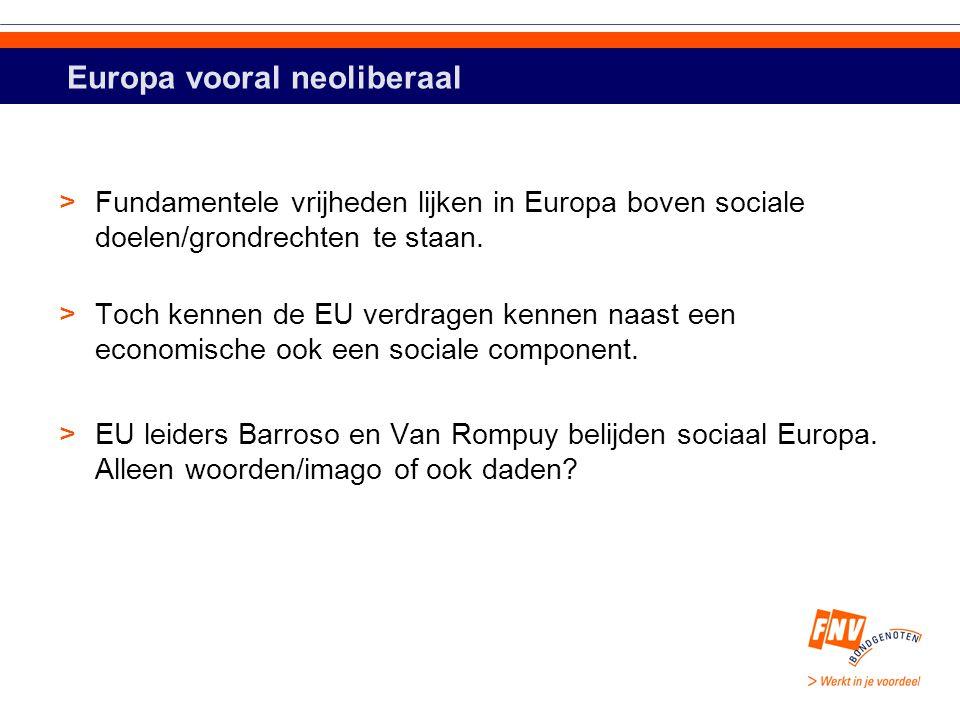 Europa vooral neoliberaal >Fundamentele vrijheden lijken in Europa boven sociale doelen/grondrechten te staan.