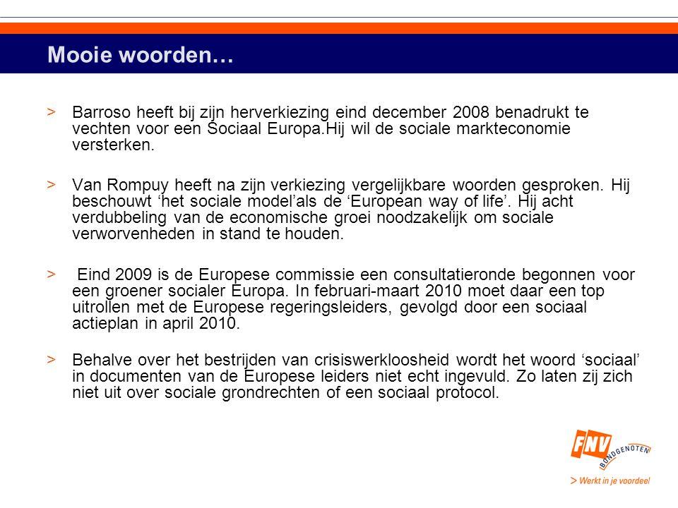 Mooie woorden… >Barroso heeft bij zijn herverkiezing eind december 2008 benadrukt te vechten voor een Sociaal Europa.Hij wil de sociale markteconomie versterken.