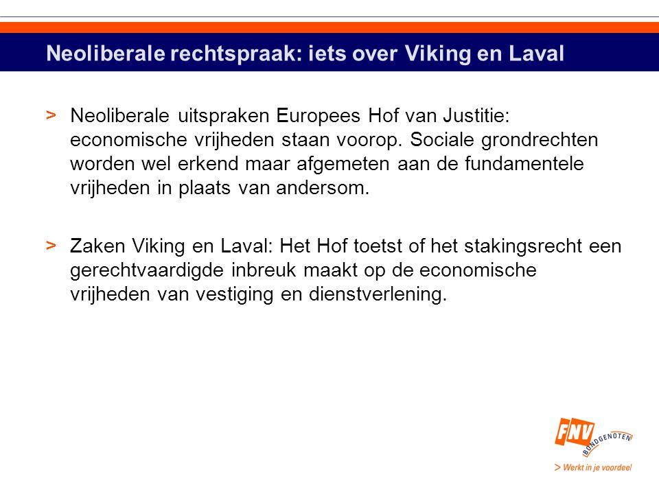 Neoliberale rechtspraak: iets over Viking en Laval >Neoliberale uitspraken Europees Hof van Justitie: economische vrijheden staan voorop.